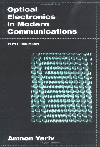 Optical Electronics In Modern Communications (Oxford Series In Electrical And Computer Engineering)