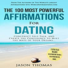 The 100 Most Powerful Affirmations for Dating: Construct Self-Talk, and Create the Confidence to Meet the Mate of Your Dreams Audiobook by Jason Thomas Narrated by Denese Steele, David Spector