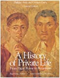 History of Private Life: From Pagan Rome to Byzantium (0674399757) by Aries, Philippe