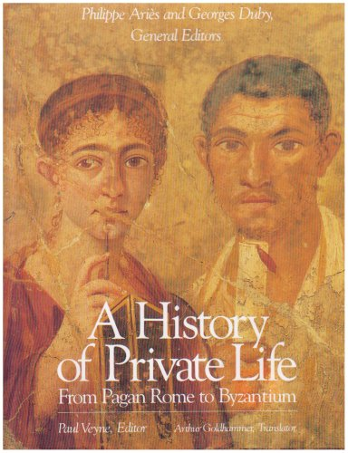A History of Private Life, Volume I, From Pagan Rome to Byzantium