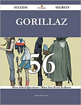 Gorillaz 56 Success Secrets: 56 Most Asked Questions On Gorillaz - What You Need To Know
