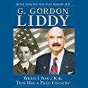 When I Was a Kid, This Was a Free Country Audiobook by G. Gordon Liddy Narrated by Michael Drew Shaw