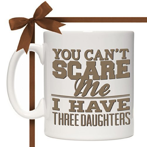 You Can't Scare Me I Have Three Daughters Mug Gift For Dad Fathers Day Birthday Christmas