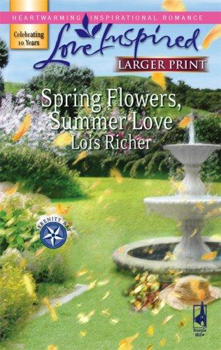 Spring Flowers, Summer Love (Serenity Bay, Book 3) (Larger Print Love Inspired #392), Lois Richer