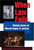When Law Fails: Making Sense of Miscarriages of Justice (Charles Hamilton Houston Institute Series on Race and Justic)
