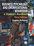 Business Psychology and Organisational Behaviour: A Student's Handbook (0863776671) by McKenna, Eugene F.