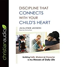 Discipline That Connects with Your Child's Heart: Building Faith, Wisdom, and Character in the Messes of Daily Life   Livre audio Auteur(s) : Jim Jackson, Lynne Jackson Narrateur(s) : Jim Jackson, Lynne Jackson