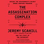 The Assassination Complex: Inside the Government's Secret Drone Warfare Program | Jeremy Scahill, The Staff of The Intercept,Edward Snowden - foreword,Glenn Greenwald - afterword