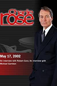 Charlie Rose with Robert A. Caro; Michael Gambon (May 17, 2002)