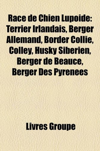 Race de Chien Lupöide: Terrier Irlandais, Berger Allemand, Border Collie, Colley, Husky Sibérien, Berger de Beauce, Berger Des Pyrénées