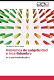 img - for Hablemos de subjetividad e incertidumbre: en la actividad educativa (Spanish Edition) book / textbook / text book