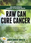 Raw Can Cure Cancer: Highlights from...