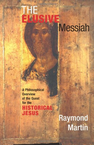 The Elusive Messiah: A Philosophical Overview Of The Quest For The Historical Jesus