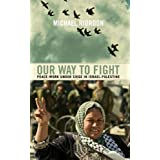 Our Way to Fight: Peace-Work Under Siege in Israel-Palestineby Michael Riordon