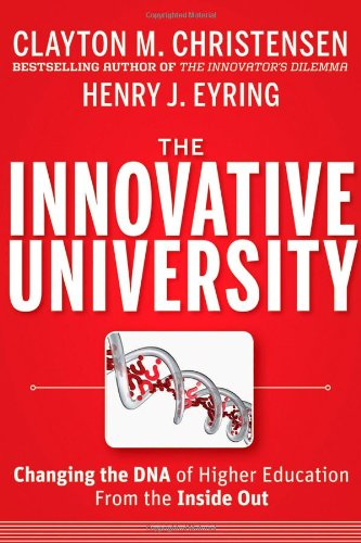 The Innovative University: Changing the DNA of Higher...