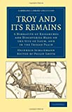 img - for Troy and its Remains: A Narrative of Researches and Discoveries Made on the Site of Ilium, and in the Trojan Plain (Cambridge Library Collection - Archaeology) book / textbook / text book