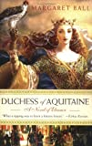 Duchess of Aquitaine: A Novel of Eleanor (0312369484) by Ball, Margaret