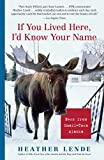 img - for If You Lived Here, I'd Know Your Name: News from Small-Town Alaska by Heather Lende (2006-03-29) book / textbook / text book
