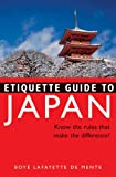 Etiquette Guide to Japan: Know the Rules that Make the Difference! (0804834172) by De Mente, Boye Lafayette