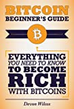 Bitcoin Beginners Guide: Everything You Need To Know To Become Rich With Bitcoins (Bitcoin Mining, Bitcoin Trading, Bitcoin Guide)