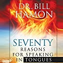 Seventy Reasons for Speaking in Tongues: Your Own Built in Spiritual Dynamo Hörbuch von Bill Hamon Gesprochen von: Lee Alan