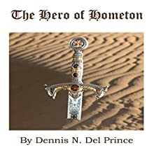 The Hero of Hometon Audiobook by Dennis N. Del Prince Narrated by Eric James