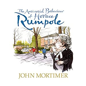 The Anti-Social Behaviour of Horace Rumpole Audiobook
