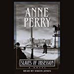 Slaves of Obsession: William Monk Series, Book 11 | Anne Perry