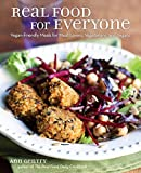 Real Food for Everyone: Vegan-Friendly Meals for Meat-Lovers, Vegetarians, and Vegans