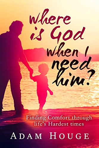 Where is God When I Need Him? Finding Comfort Through Life's Hardest Times