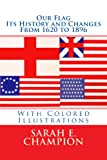 img - for Our Flag Its History and Changes From 1620 to 1896 With Full Color Illustrations book / textbook / text book
