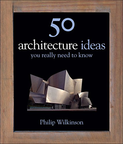 Philip Wilkinson - 50 Architecture Ideas You Really Need to Know