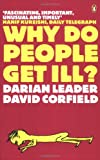 Darian Leader Why Do People Get Ill?: Exploring the Mind-body Connection