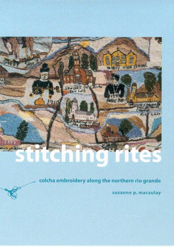 Stitching Rites: Colcha Embroidery along the Northern Rio Grande: Suzanne P MacAulay: 9780816520299: Amazon.com: Books