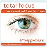 Total Focus (Self-Hypnosis & Meditation): Concentration & Focus for Success |  Amy Applebaum Hypnosis