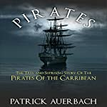Pirates: The True and Surprising Story of the Pirates of the Caribbean | Patrick Auerbach