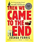 Joshua Ferris Then We Came to the End