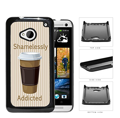 Funny Shamelessly Addicted To Coffee [Htc One M7] Hard Snap On Plastic Cell Phone Cover