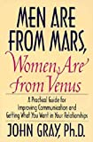 Men Are from Mars, Women Are from Venus : A Practical Guide for Improving Communication & Getting What You Want in Your Relationships