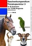 Tierakupunktur Taschenkompendium 3: In 35 Schritten zur TCVM-Diagnosemit Erklärungen zu den Symptomen und ihren energetischen Klassifizierungen.