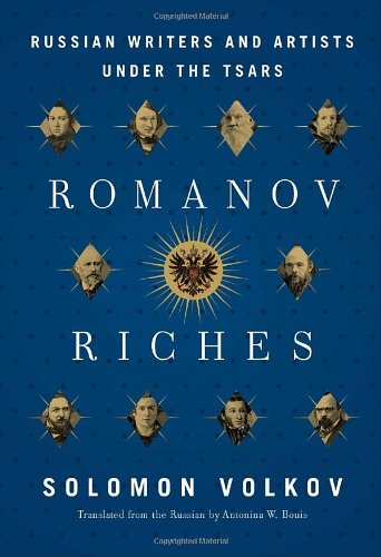 Romanov Riches: Russian Writers and Artists Under the Tsars, Solomon Volkov