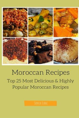Moroccan Recipes: Top 25 Most Delicious & Highly Popular Moroccan Recipes by Sonia Elbaz