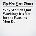Why Women Quit Working: It's Not for the Reasons Men Do | Patricia Cohen