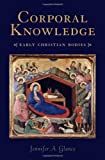 Corporal Knowledge: Early Christian Bodies