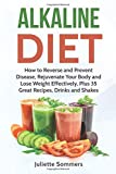 Alkaline Diet: How to Reverse and Prevent Disease, Rejuvenate Your Body and Lose Weight Effectively, Plus 35 Great Recipes, Drinks and Shakes ... Burn Fat, Prevent Disease, Healthy Recipes)