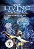 Living Matrix: The New Science of Healing 2014 Edition