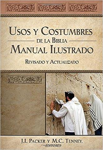 Usos y costumbres de la Biblia: Manual ilustrado, revisado y actualizado (Spanish Edition)