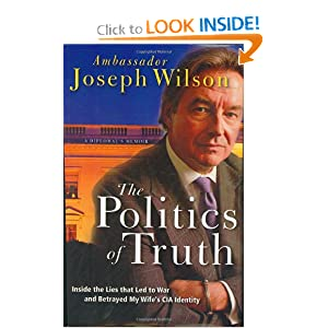 The Politics of Truth: A Diplomat's Memoir: Inside the Lies that Led to War and Betrayed My Wife's CIA Identity Joseph C. Wilson