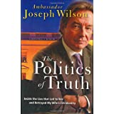The Politics of Truth: Inside the Lies that Led to War and Betrayed My Wife's CIA Identity: A Diplomat's Memoir ~ Joseph C. Wilson