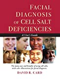Facial Diagnosis of Cell Salt Deficiencies: A Users Guide